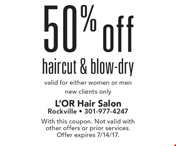 50% off haircut & blow-dry. valid for either women or men. new clients only. With this coupon. Not valid with other offers or prior services. Offer expires 7/14/17.