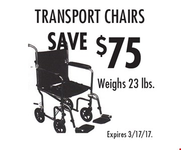 SAVE $75 on transport chairs. Weighs 23 lbs. Expires 3/17/17.