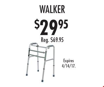 $29.95 walker Reg. $69.95. Expires 4/14/17.