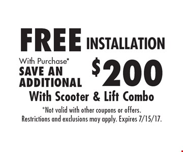 FREE INSTALLATION With Purchase*SAVE AN ADDITIONAL $200 . *Not valid with other coupons or offers.Restrictions and exclusions may apply. Expires 7/15/17.