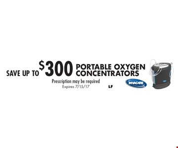 SAVE up to$300Portable Oxygen Concentrators Prescription may be required. Expires 7/15/17