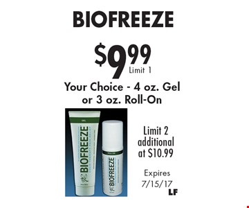 $9.99Biofreeze Limit 2additionalat $10.99Your Choice - 4 oz. Gelor 3 oz. Roll-On . Expires 7/15/17