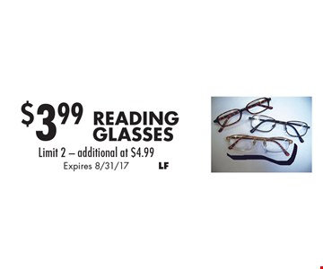 $3.99 Reading Glasses Limit 2 - additional at $4.99. Expires 8/31/17