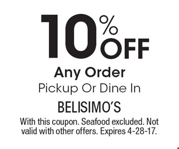 10% Off Any Order, Pickup Or Dine In. With this coupon. Seafood excluded. Not valid with other offers. Expires 4-28-17.