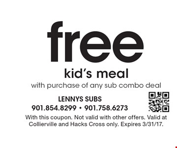 free kid's meal with purchase of any sub combo deal. With this coupon. Not valid with other offers. Valid at Collierville and Hacks Cross only. Expires 3/31/17.