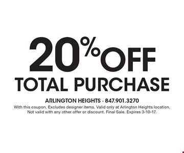 20% off total purchase. With this coupon. Excludes designer items. Valid only at Arlington Heights location. Not valid with any other offer or discount. Final Sale. Expires 3-10-17.