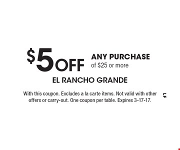 $5 Off Any Purchase of $25 or more. With this coupon. Excludes a la carte items. Not valid with other offers or carry-out. One coupon per table. Expires 3-17-17.