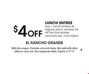 $4 Off Lunch Entree, buy 1 lunch entree at regular price, receive $4 off the 2nd entree valid every day. 11am-2:30pm. With this coupon. Excludes a la carte items. Not valid with other offers or carry out. One coupon per table. Expires 3-17-17.