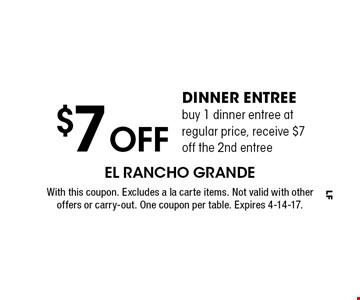 $7 off dinner entree. Buy 1 dinner entree at regular price, receive $7 off the 2nd entree. With this coupon. Excludes a la carte items. Not valid with other offers or carry-out. One coupon per table. Expires 4-14-17.