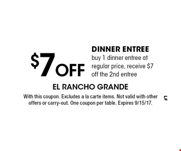 $7 off dinner entree. Buy 1 dinner entree at regular price, receive $7 off the 2nd entree. With this coupon. Excludes a la carte items. Not valid with other offers or carry-out. One coupon per table. Expires 9/15/17.