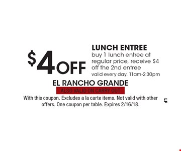 $4 Off lunch entree. Buy 1 lunch entree at regular price, receive $4 off the 2nd entree valid every day. 11am-2:30pm. With this coupon. Excludes a la carte items. Not valid with other offers. One coupon per table. Expires 2/16/18. ALSO VALID ON CARRY OUT.