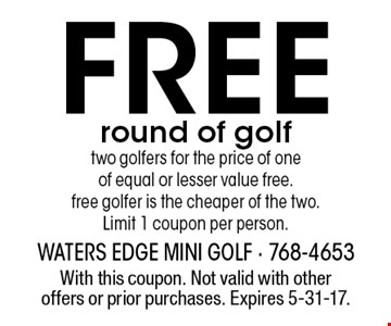 Free round of golf two golfers for the price of one of equal or lesser value free. Free golfer is the cheaper of the two. Limit 1 coupon per person. With this coupon. Not valid with other offers or prior purchases. Expires 5-31-17.