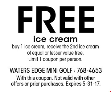 Free ice cream. Buy 1 ice cream, receive the 2nd ice cream of equal or lesser value free. Limit 1 coupon per person. With this coupon. Not valid with other offers or prior purchases. Expires 5-31-17.