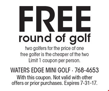 Free round of golf. Two golfers for the price of one free golfer is the cheaper of the two. Limit 1 coupon per person. With this coupon. Not valid with other offers or prior purchases. Expires 7-31-17.
