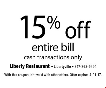 15% off entire bil.l cash transactions only. With this coupon. Not valid with other offers. Offer expires 4-21-17.