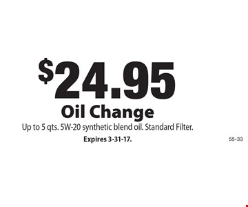 $24.95 Oil Change, Up to 5 qts. 5W-20 synthetic blend oil. Standard Filter. Expires 3-31-17.