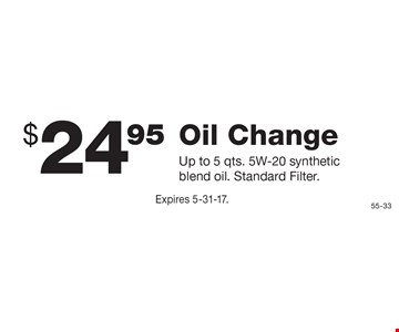 $24.95 Oil Change. Up to 5 qts. 5W-20 synthetic blend oil. Standard Filter. Expires 5-31-17.