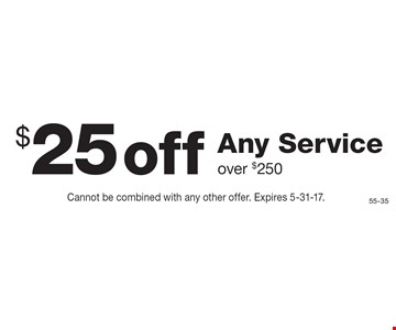 $25 off any service over $250. Cannot be combined with any other offer. Expires 5-31-17.