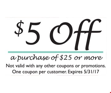 $5 off a purchase of $25 or more. Not valid with any other coupons or promotions. One coupon per customer. Expires 5/31/17.
