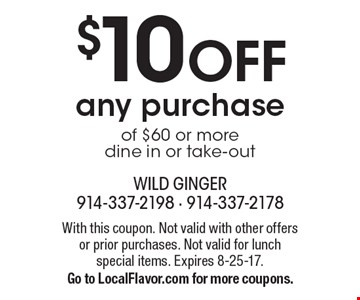 $10 off any purchase of $60 or more. Dine in or take-out. With this coupon. Not valid with other offers or prior purchases. Not valid for lunch special items. Expires 8-25-17. Go to LocalFlavor.com for more coupons.