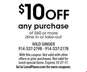 $10 OFF any purchase of $60 or more, dine in or take-out. With this coupon. Not valid with other offers or prior purchases. Not valid for 