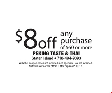 $8off any purchase of $60 or more. With this coupon. Does not include lunch specials. Tax not included. Not valid with other offers. Offer expires 2-10-17.