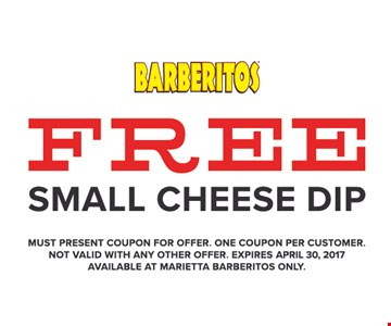 Free small cheese dip. Must present coupon for offer. One coupon per customer. Not valid with any other offer. Expires 4/30/17. Available at Marietta Barberitos only.