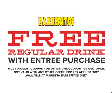 Free regular drink with entire purchase. Must present coupon for offer. One coupon per customer. Not valid with any other offer. Expires 4/30/17. Available at Marietta Barberitos only.
