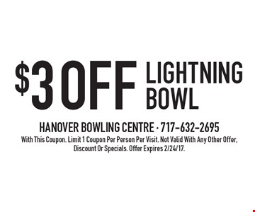 $3 OFF LIGHTNING BOWL. With This Coupon. Limit 1 Coupon Per Person Per Visit. Not Valid With Any Other Offer, Discount Or Specials. Offer Expires 2/24/17.