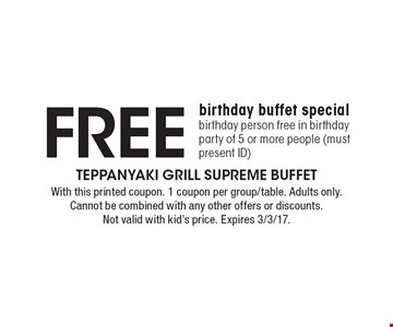 Free birthday buffet special. Birthday person free in birthday party of 5 or more people (must present ID). With this printed coupon. 1 coupon per group/table. Adults only. Cannot be combined with any other offers or discounts. Not valid with kid's price. Expires 3/3/17.