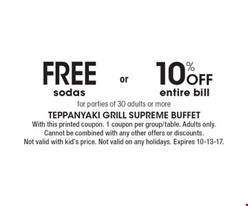 10% Off entire bill for parties of 30 adults or more. Free sodas for parties of 30 adults or more. With this printed coupon. 1 coupon per group/table. Adults only. Cannot be combined with any other offers or discounts. Not valid with kid's price. Not valid on any holidays. Expires 10-13-17.