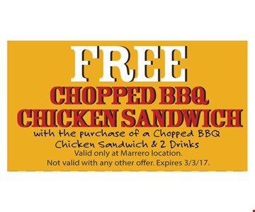 Free chopped BBQ chicken sandwich with the purchase of a chopped BBQ chicken sandwich and 2 drinks. Valid only at Marrero locations. Not valid with any other offer. Expires 3-3-17.