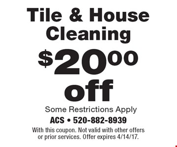 $20.00 off Tile & House Cleaning Some Restrictions Apply. With this coupon. Not valid with other offers or prior services. Offer expires 4/14/17.
