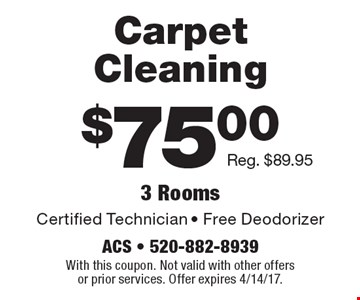 $75.00 Carpet Cleaning Certified Technician - Free Deodorizer Reg. $89.95 3 Rooms . With this coupon. Not valid with other offers or prior services. Offer expires 4/14/17.