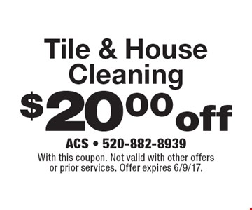 $20.00 off Tile & House Cleaning. With this coupon. Not valid with other offers or prior services. Offer expires 6/9/17.