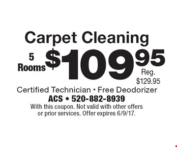 $109.95 Carpet Cleaning 5 Rooms. With this coupon. Not valid with other offers or prior services. Offer expires 6/9/17.