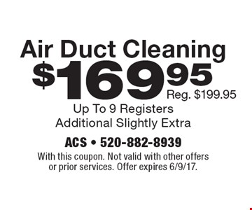 $169.95 Air Duct Cleaning. Reg. $199.95. With this coupon. Not valid with other offers or prior services. Offer expires 6/9/17.