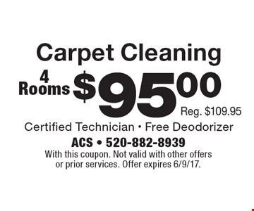 $95 Carpet Cleaning 4 Rooms. With this coupon. Not valid with other offers or prior services. Offer expires 6/9/17.