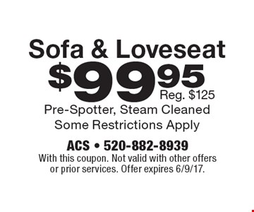 $99.95 Sofa & Loveseat. Reg. $125. With this coupon. Not valid with other offers or prior services. Offer expires 6/9/17.
