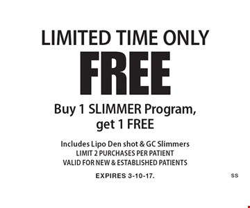 LIMITED TIME ONLY FREE Buy 1 SLIMMER Program, get 1 FREE Includes Lipo Den shot & GC SlimmersLIMIT 2 PURCHASES PER PATIENTVALID FOR NEW & ESTABLISHED PATIENTS. EXPIRES 3-10-17.