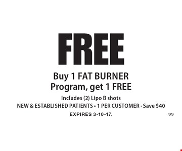 FREE Buy 1 Fat BurnerProgram, get 1 FREE Includes (2) Lipo B shotsNEW & ESTABLISHED PATIENTS - 1 PER CUSTOMER - Save $40. EXPIRES 3-10-17.