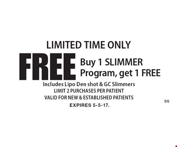 LIMITED TIME ONLY - Buy 1 SLIMMER Program, get 1 FREE. Includes Lipo Den shot & GC Slimmers. LIMIT 2 PURCHASES PER PATIENT. VALID FOR NEW & ESTABLISHED PATIENTS. EXPIRES 5-5-17.