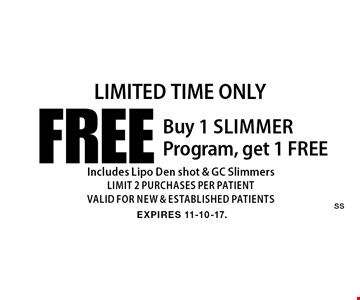 Limited Time Only. Buy 1 Slimmer Program, get 1 free - Includes Lipo Den shot & GC Slimmers - limit 2 purchases per patient - valid for new & established patients. Expires 11-10-17.