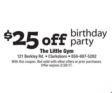 $25 off birthday party. With this coupon. Not valid with other offers or prior purchases. Offer expires 2/28/17.