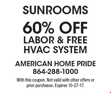 Sunrooms 60% off Labor & Free HVAC System With this coupon. Not valid with other offers or prior purchases. Expires 10-27-17.