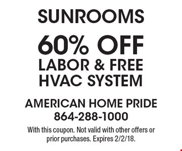Sunrooms 60% off Labor & Free HVAC System With this coupon. Not valid with other offers or prior purchases. Expires 2/2/18.