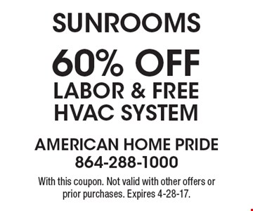 Sunrooms 60% off Labor & Free HVAC System With this coupon. Not valid with other offers or prior purchases. Expires 4-28-17.