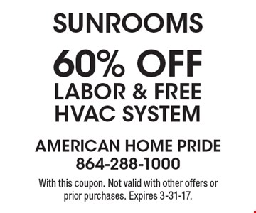 Sunrooms. 60% off Labor & Free HVAC System. With this coupon. Not valid with other offers or prior purchases. Expires 3-31-17.