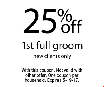 25% off 1st full groom. New clients only. With this coupon. Not valid with other offer. One coupon per household. Expires 5-19-17.