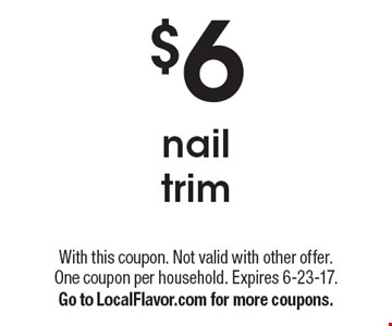 $6 nail trim. With this coupon. Not valid with other offer. One coupon per household. Expires 6-23-17. Go to LocalFlavor.com for more coupons.
